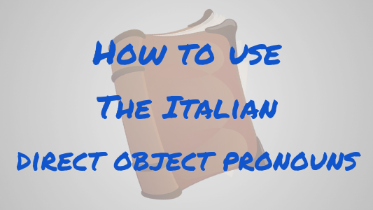 How to use the Italian direct object pronouns