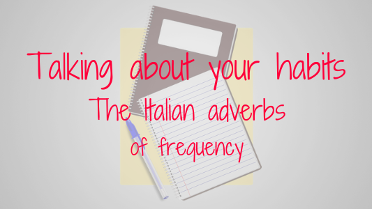Talking about your habits: the Italian adverbs of frequency