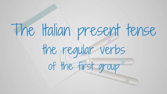 The Italian present tense: the regular verbs of the first group
