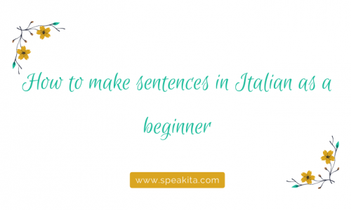 How to make sentences in Italian as a beginner