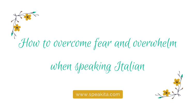 How to overcome fear and overwhelm when speaking Italian