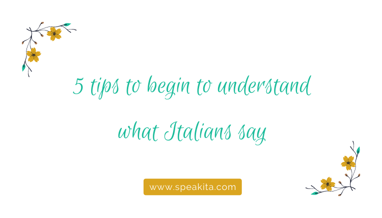 5 tips to begin to understand what Italians say
