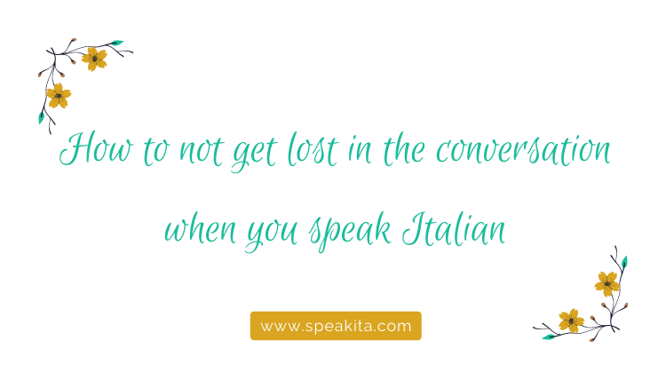 How to not get lost in the conversation when you speak Italian