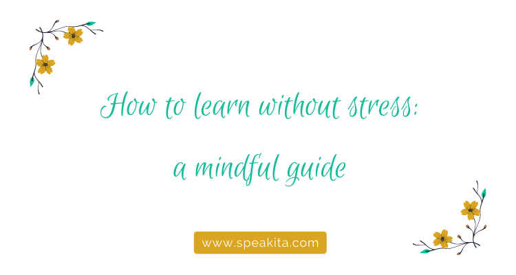 How to learn without stress: a mindful guide