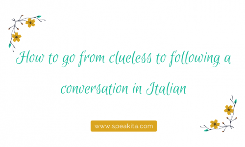 How to go from clueless to following a conversation in Italian