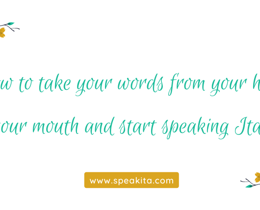 How to take your words from your head to your mouth and start speaking Italian
